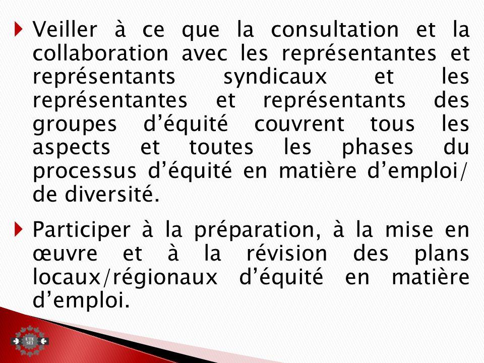 Veiller à ce que la consultation et la collaboration avec les représentantes et représentants syndicaux et les représentantes et représentants des groupes déquité couvrent tous les aspects et toutes les phases du processus déquité en matière demploi/ de diversité.