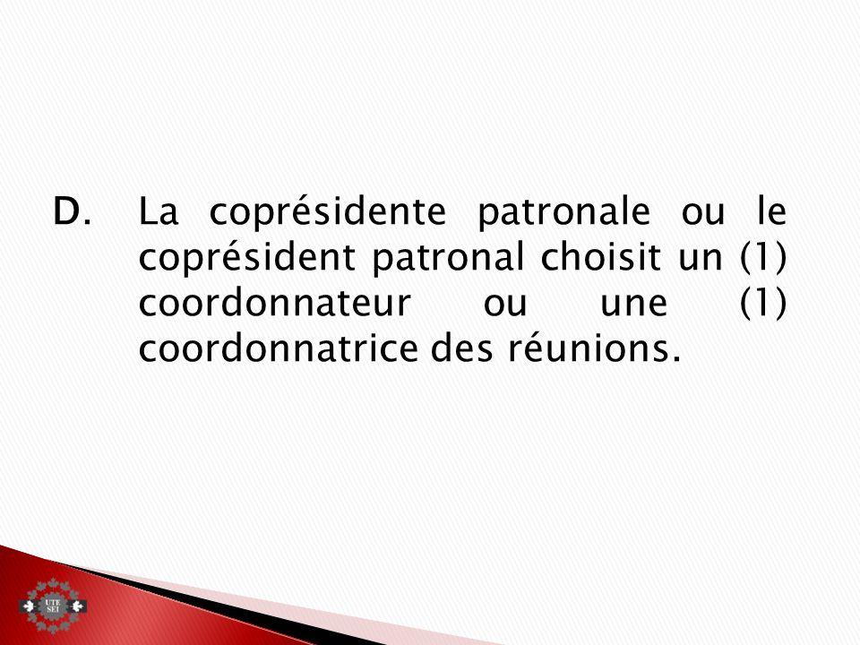 D.La coprésidente patronale ou le coprésident patronal choisit un (1) coordonnateur ou une (1) coordonnatrice des réunions.