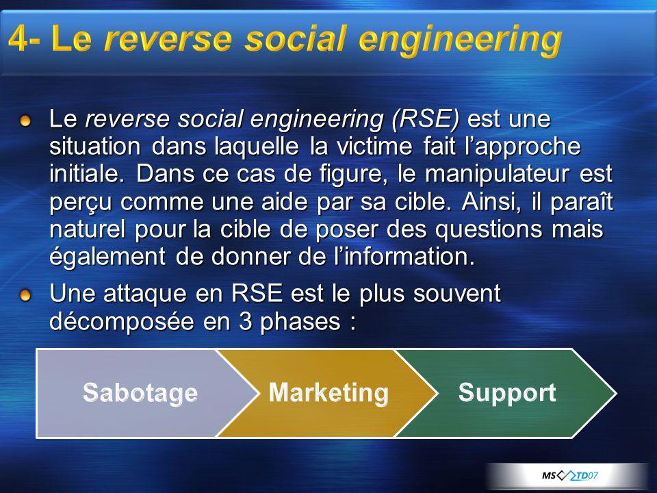 Le reverse social engineering (RSE) est une situation dans laquelle la victime fait lapproche initiale. Dans ce cas de figure, le manipulateur est per