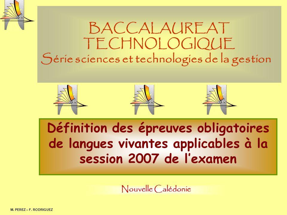 BACCALAUREAT TECHNOLOGIQUE Série sciences et technologies de la gestion Définition des épreuves obligatoires de langues vivantes applicables à la session 2007 de lexamen M.
