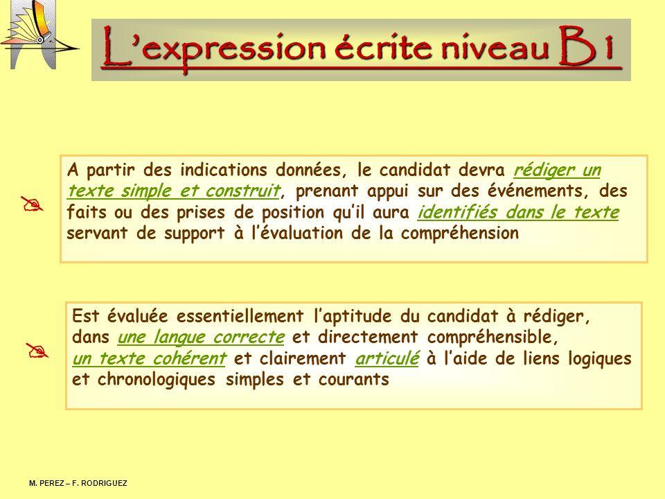 Lexpression écrite niveau B1 M. PEREZ – F. RODRIGUEZ A partir des indications données, le candidat devra rédiger un texte simple et construit, prenant