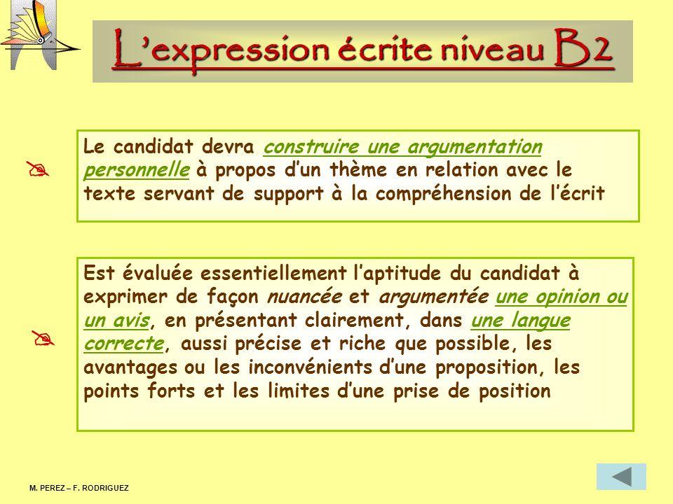 Lexpression écrite niveau B2 M. PEREZ – F. RODRIGUEZ Le candidat devra construire une argumentation personnelle à propos dun thème en relation avec le