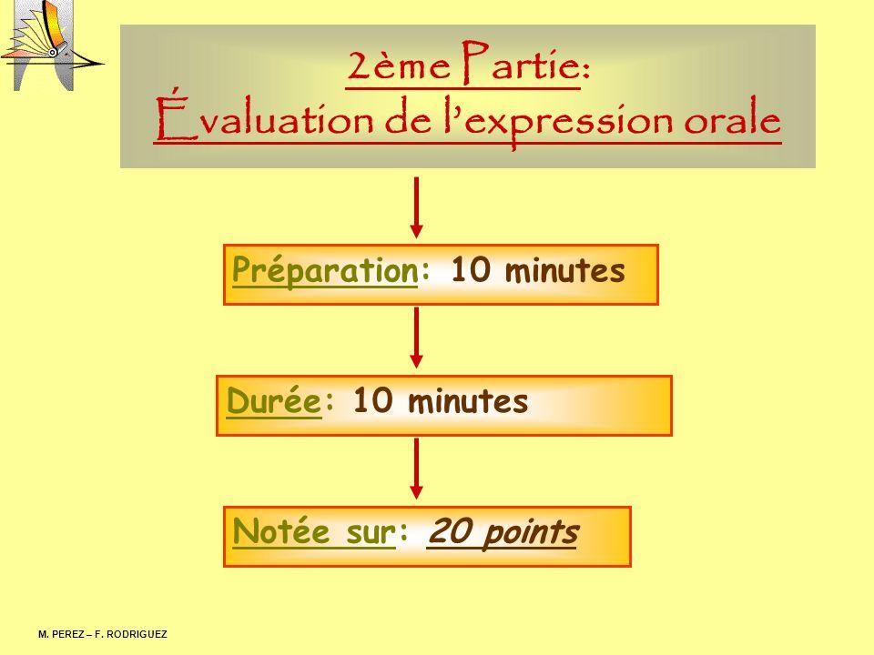 2ème Partie: Évaluation de lexpression orale M. PEREZ – F. RODRIGUEZ Préparation: 10 minutes Durée: 10 minutes Notée sur: 20 points