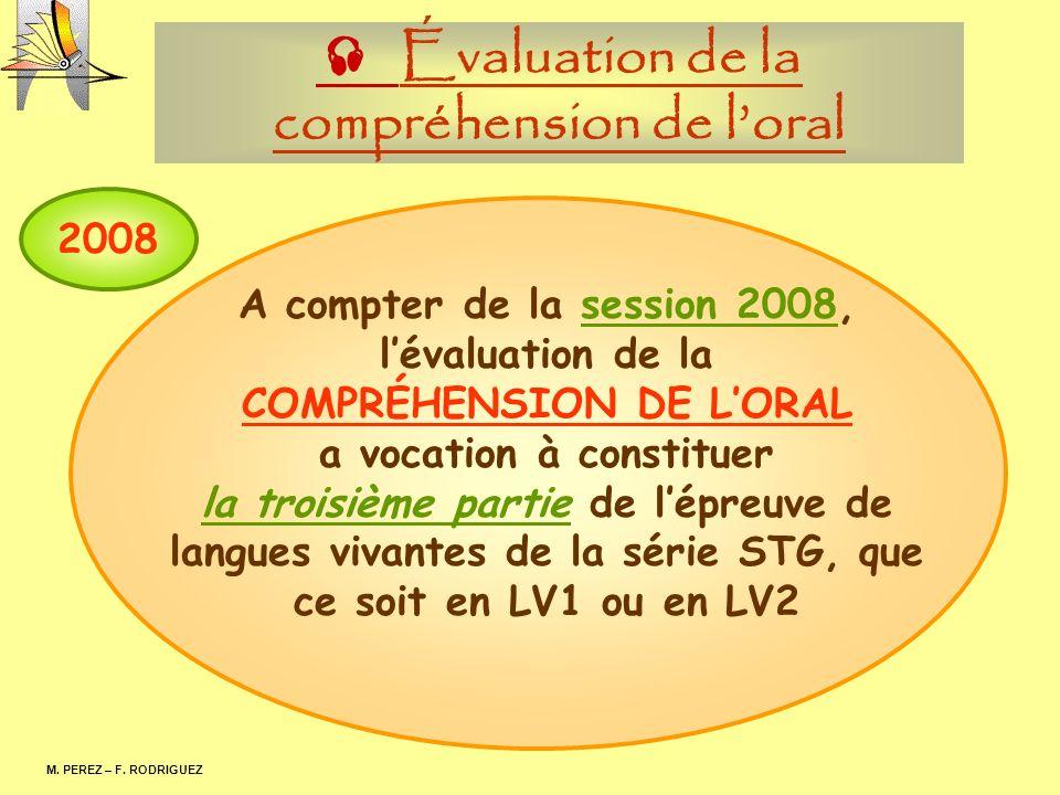Évaluation de la compréhension de loral M. PEREZ – F. RODRIGUEZ A compter de la session 2008, lévaluation de la COMPRÉHENSION DE LORAL a vocation à co
