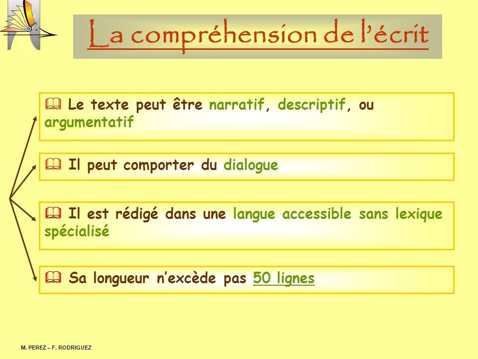 La compréhension de lécrit M. PEREZ – F. RODRIGUEZ Le texte peut être narratif, descriptif, ou argumentatif Il peut comporter du dialogue Il est rédig