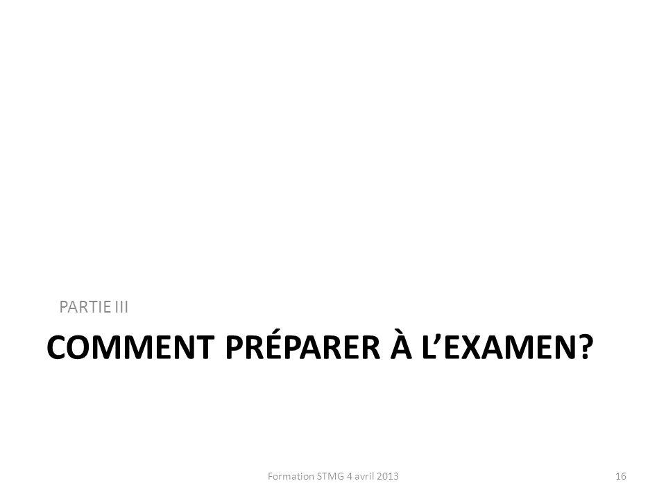 COMMENT PRÉPARER À LEXAMEN? PARTIE III 16Formation STMG 4 avril 2013