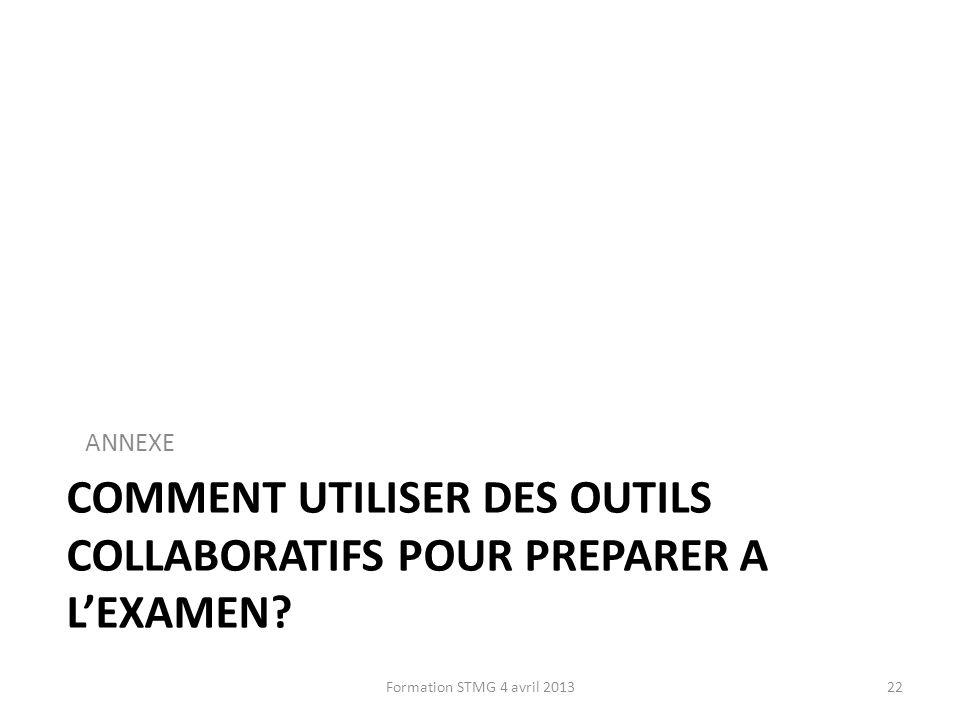 COMMENT UTILISER DES OUTILS COLLABORATIFS POUR PREPARER A LEXAMEN? ANNEXE 22Formation STMG 4 avril 2013