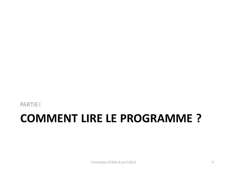 COMMENT LIRE LE PROGRAMME ? PARTIE I 3Formation STMG 4 avril 2013