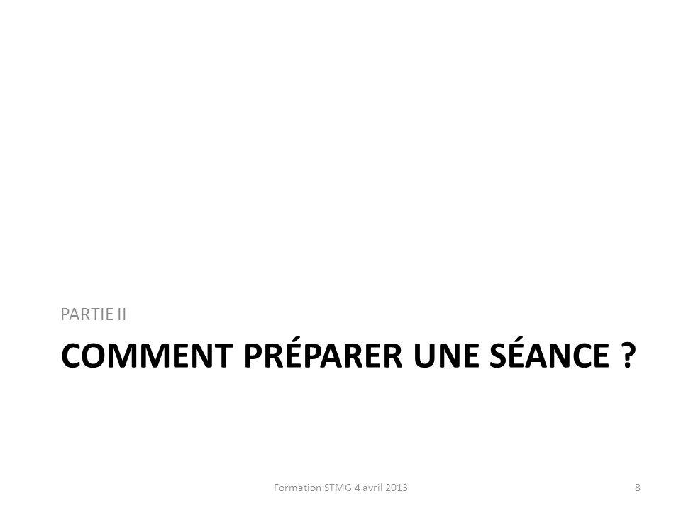 COMMENT PRÉPARER UNE SÉANCE ? PARTIE II 8Formation STMG 4 avril 2013