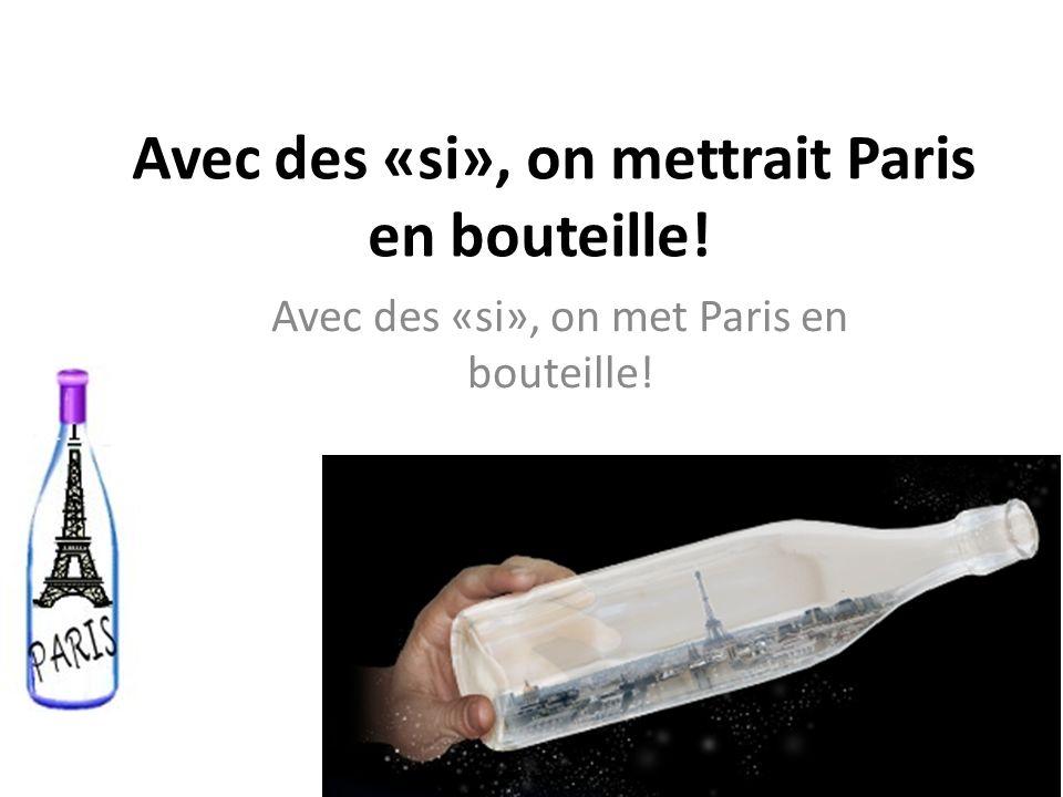 Avec des «si», on mettrait Paris en bouteille! Avec des «si», on met Paris en bouteille!
