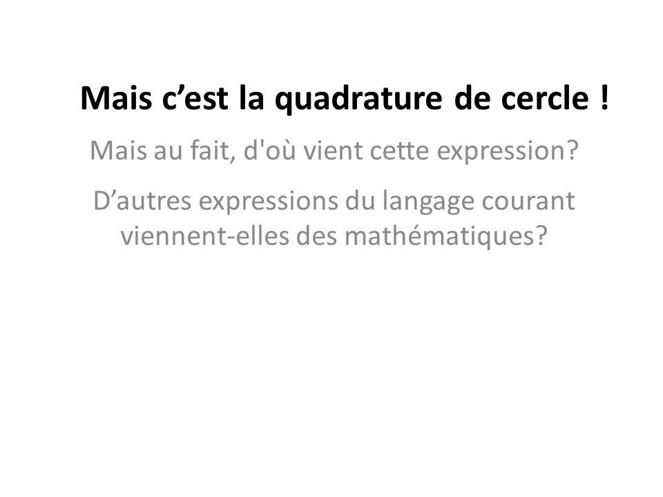 Mais au fait, d'où vient cette expression? Dautres expressions du langage courant viennent-elles des mathématiques?