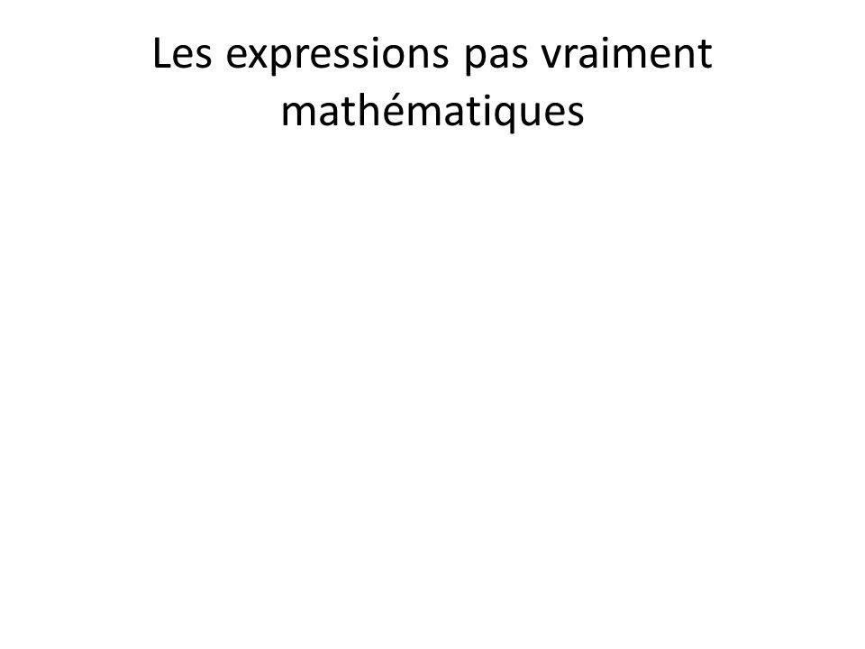 Les expressions pas vraiment mathématiques