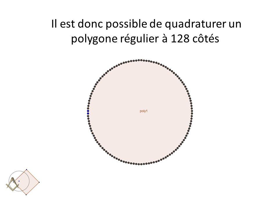 Il est donc possible de quadraturer un polygone régulier à 128 côtés