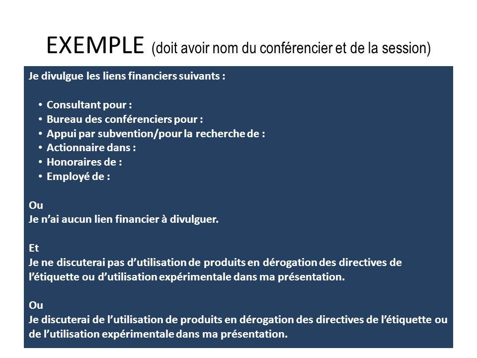 EXEMPLE (doit avoir nom du conférencier et de la session) Je divulgue les liens financiers suivants : Consultant pour : Bureau des conférenciers pour