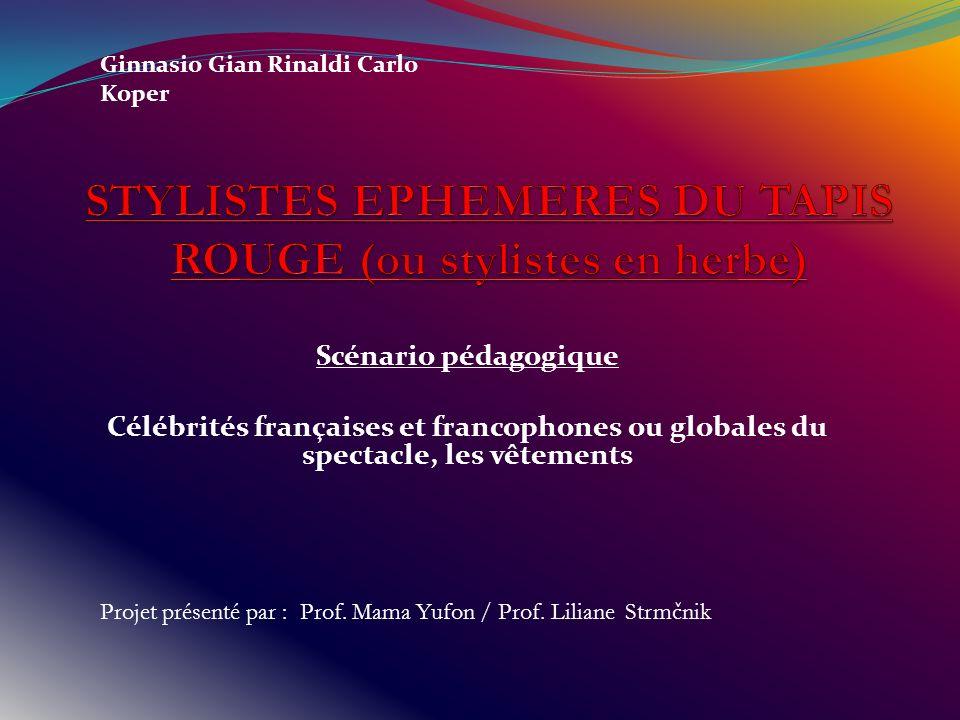 Scénario pédagogique Célébrités françaises et francophones ou globales du spectacle, les vêtements Ginnasio Gian Rinaldi Carlo Koper Projet présenté par : Prof.