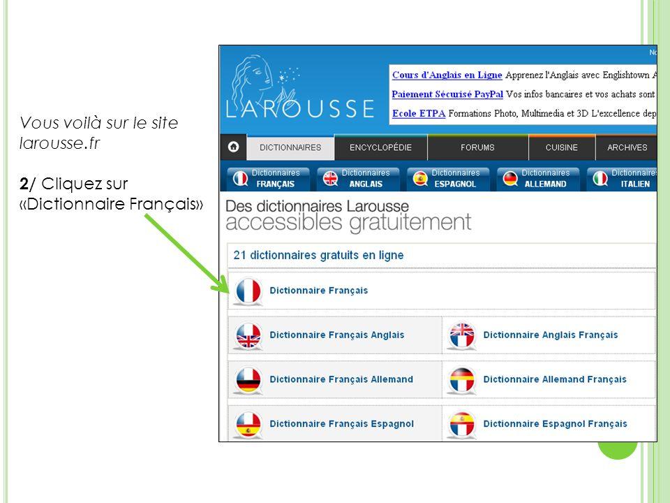 Vous voilà sur le site larousse.fr 2/ Cliquez sur «Dictionnaire Français»