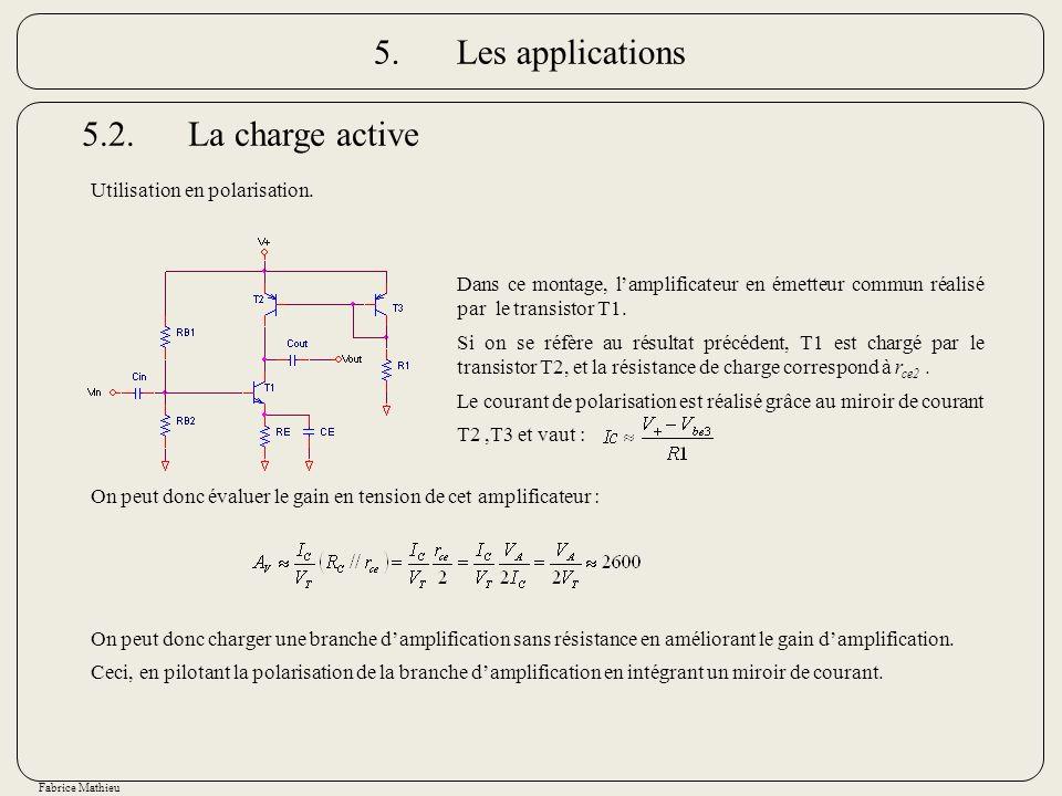 Fabrice Mathieu 5.2.La charge active Utilisation en polarisation. Dans ce montage, lamplificateur en émetteur commun réalisé par le transistor T1. Si
