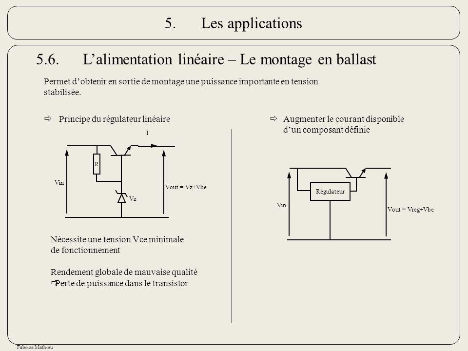 Fabrice Mathieu 5.6.Lalimentation linéaire – Le montage en ballast Permet dobtenir en sortie de montage une puissance importante en tension stabilisée