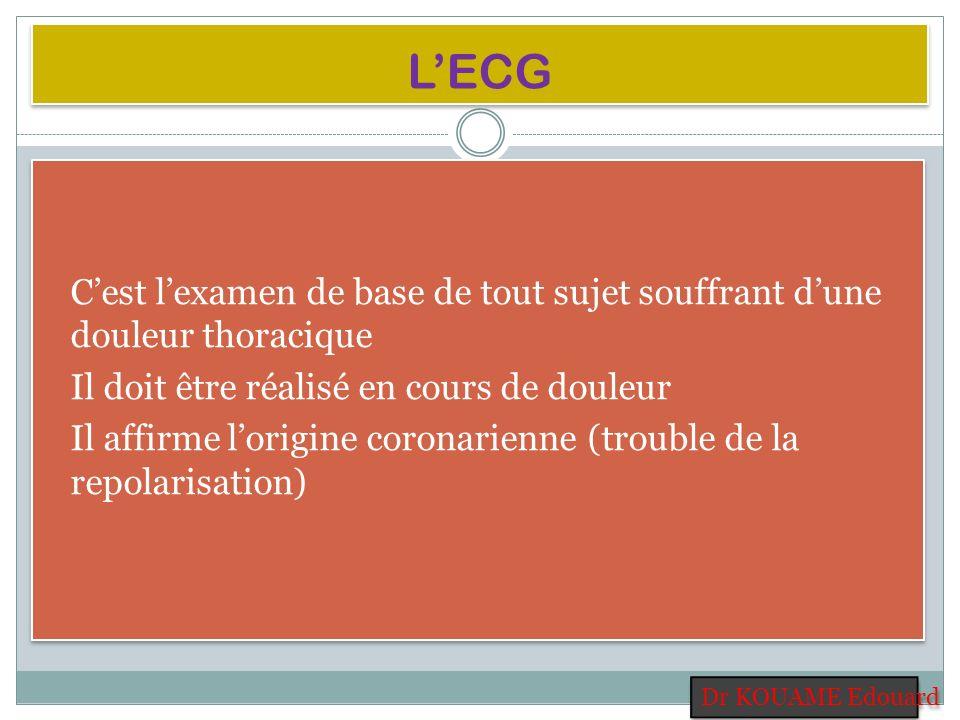 LECG Cest lexamen de base de tout sujet souffrant dune douleur thoracique Il doit être réalisé en cours de douleur Il affirme lorigine coronarienne (t