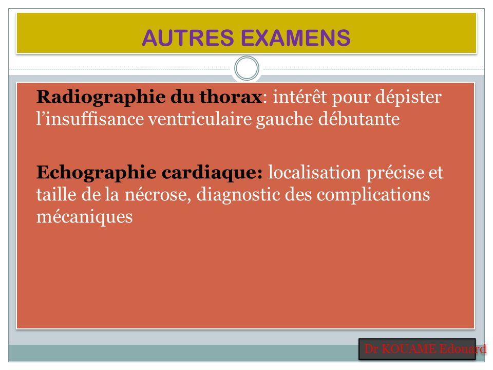 AUTRES EXAMENS Radiographie du thorax: intérêt pour dépister linsuffisance ventriculaire gauche débutante Echographie cardiaque: localisation précise