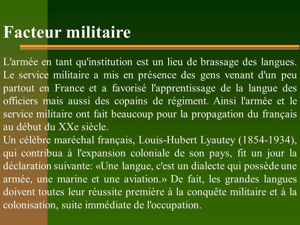 Facteur militaire L'armée en tant qu'institution est un lieu de brassage des langues. Le service militaire a mis en présence des gens venant d'un peu
