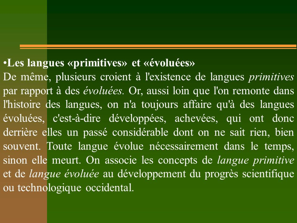 Les langues «primitives» et «évoluées» De même, plusieurs croient à l'existence de langues primitives par rapport à des évoluées. Or, aussi loin que l