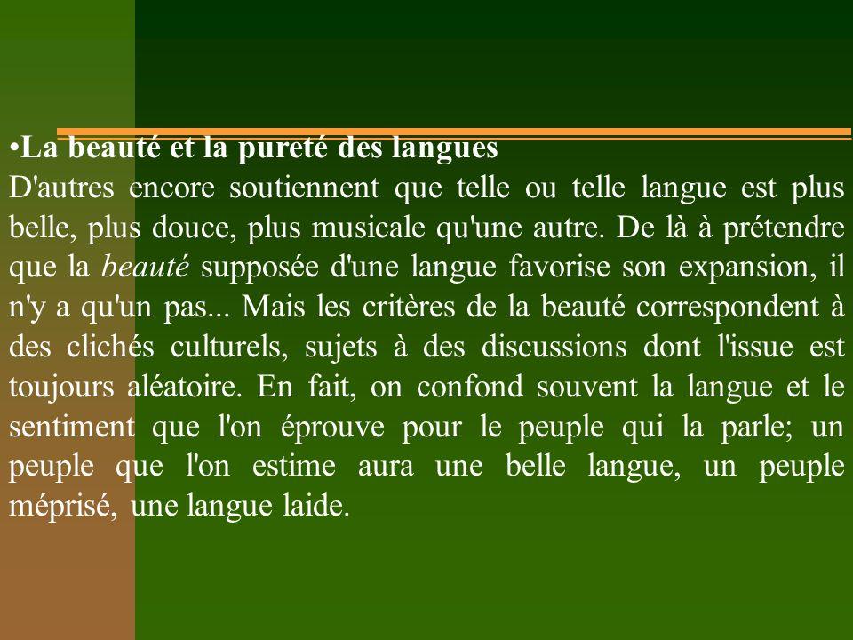 La beauté et la pureté des langues D'autres encore soutiennent que telle ou telle langue est plus belle, plus douce, plus musicale qu'une autre. De là