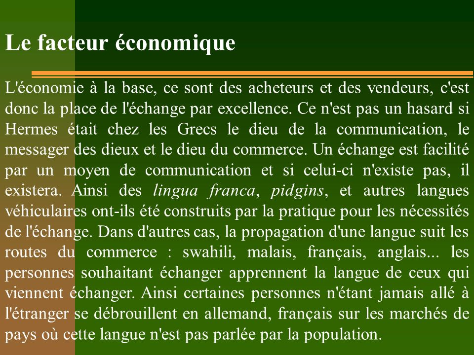 Le facteur économique L économie à la base, ce sont des acheteurs et des vendeurs, c est donc la place de l échange par excellence.