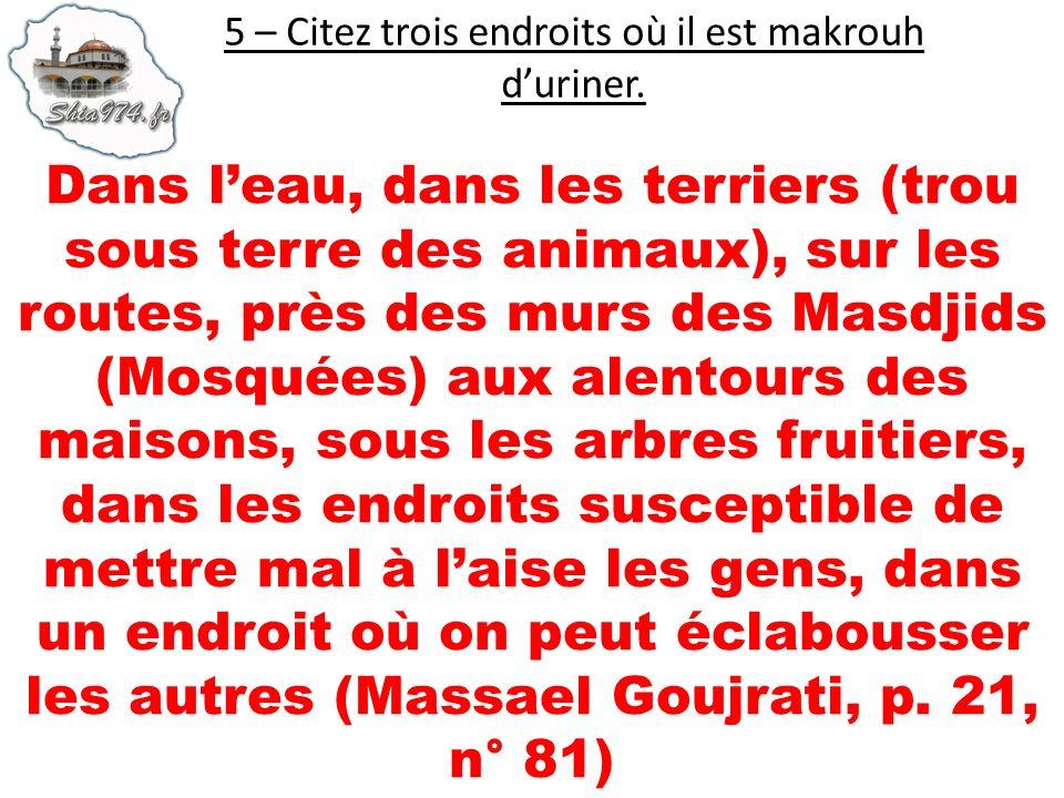 Dans leau, dans les terriers (trou sous terre des animaux), sur les routes, près des murs des Masdjids (Mosquées) aux alentours des maisons, sous les