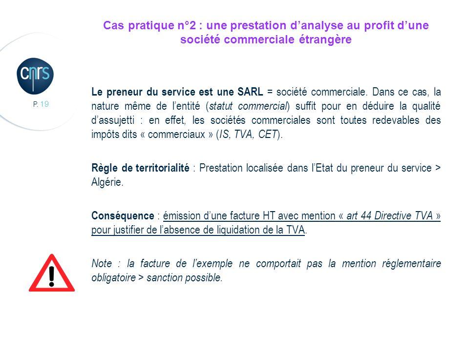 P. 19 Cas pratique n°2 : une prestation danalyse au profit dune société commerciale étrangère Le preneur du service est une SARL = société commerciale
