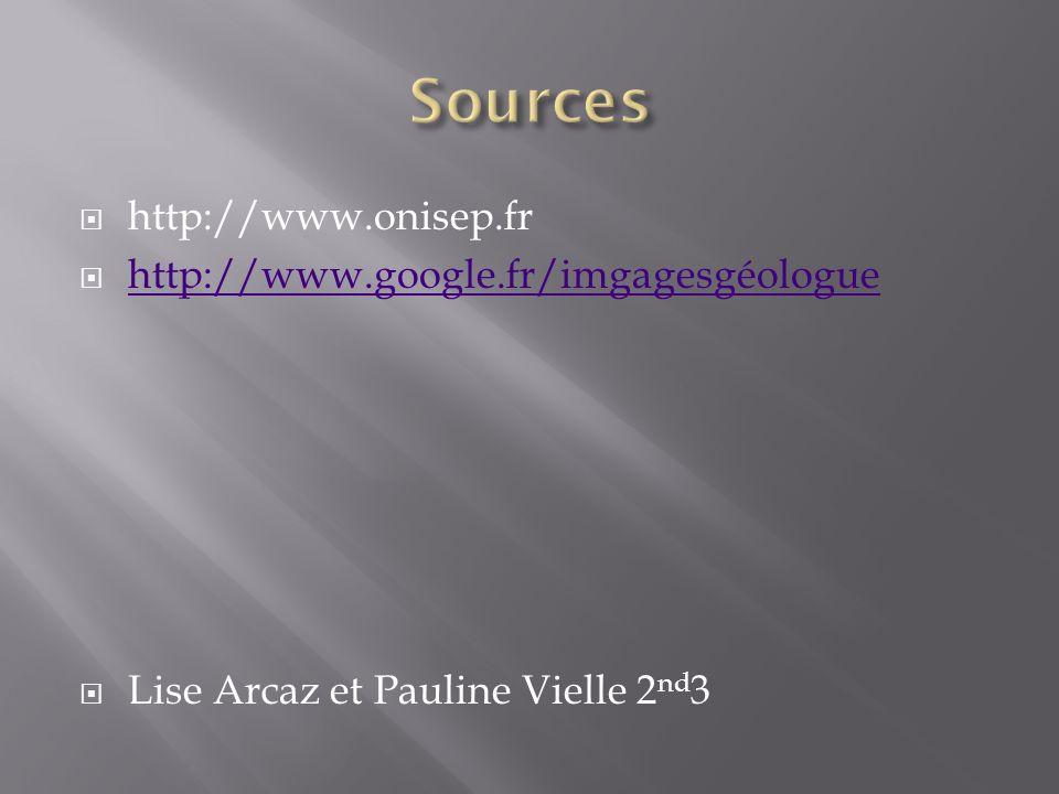 http://www.onisep.fr http://www.google.fr/imgagesgéologue Lise Arcaz et Pauline Vielle 2 nd 3