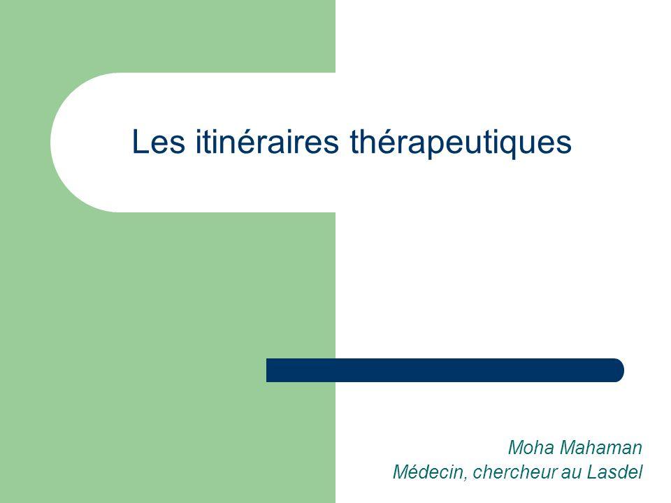Les itinéraires thérapeutiques Moha Mahaman Médecin, chercheur au Lasdel