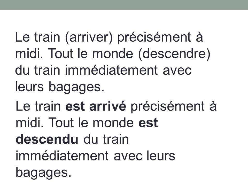 Le train (arriver) précisément à midi.