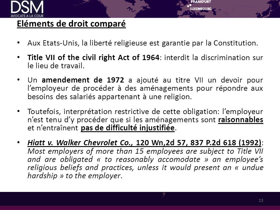 Eléments de droit comparé Aux Etats-Unis, la liberté religieuse est garantie par la Constitution. Title VII of the civil right Act of 1964: interdit l