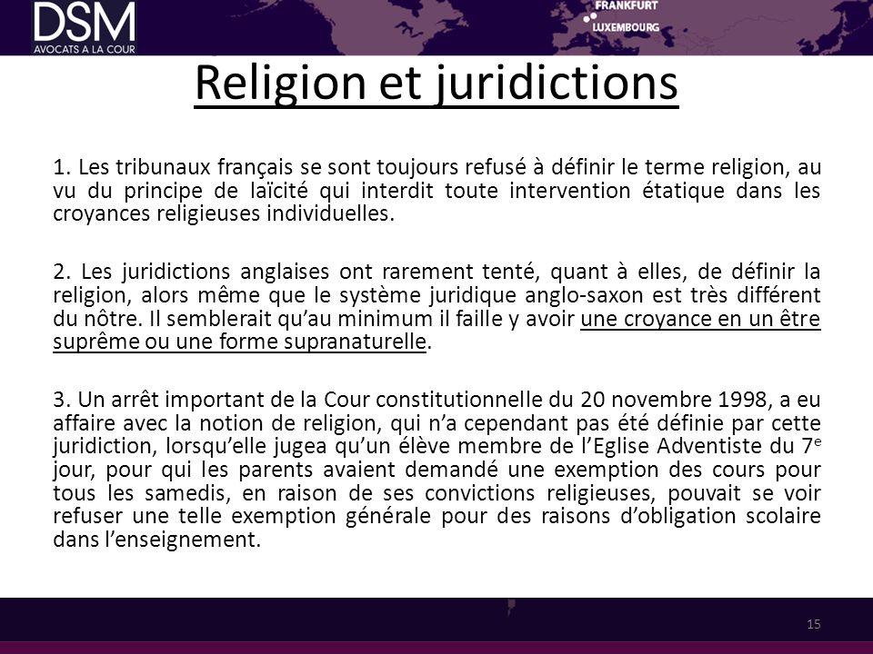 Religion et juridictions 1. Les tribunaux français se sont toujours refusé à définir le terme religion, au vu du principe de laïcité qui interdit tout