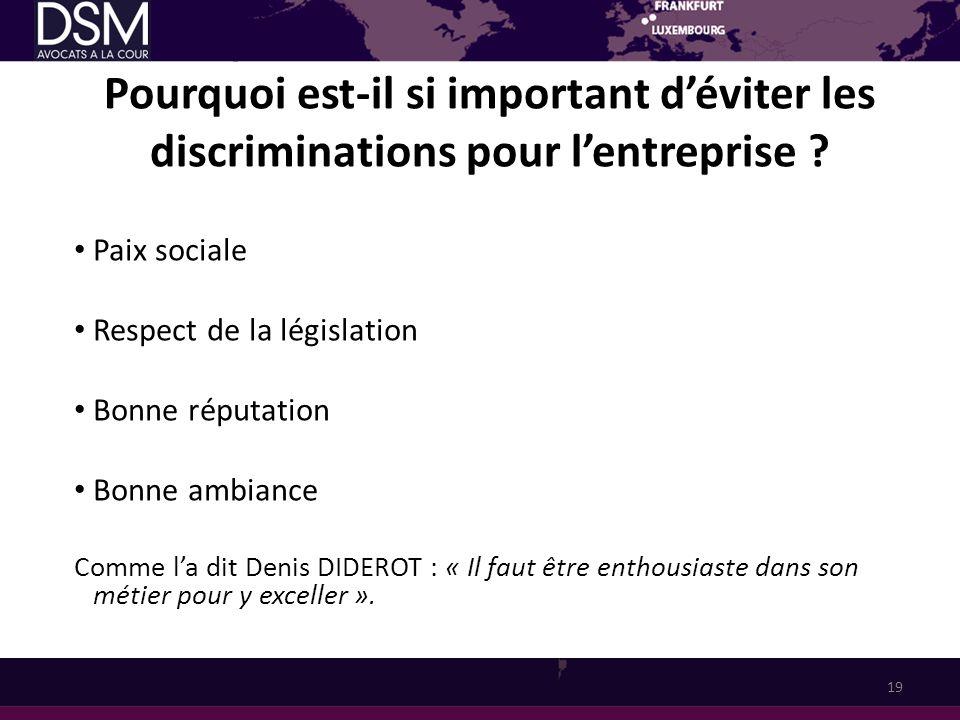 Pourquoi est-il si important déviter les discriminations pour lentreprise ? Paix sociale Respect de la législation Bonne réputation Bonne ambiance Com