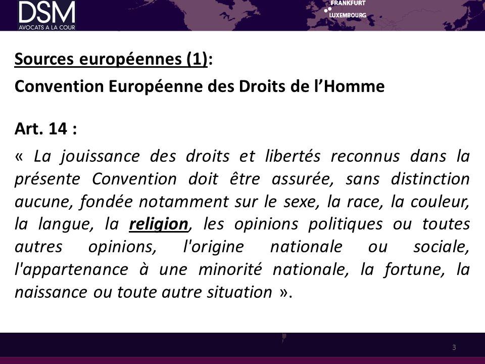 Sources européennes (1): Convention Européenne des Droits de lHomme Art. 14 : « La jouissance des droits et libertés reconnus dans la présente Convent