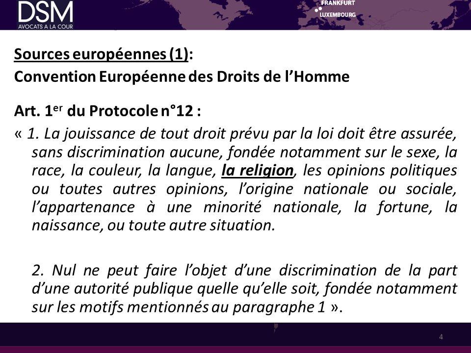 Sources européennes (1): Convention Européenne des Droits de lHomme Art. 1 er du Protocole n°12 : « 1. La jouissance de tout droit prévu par la loi do