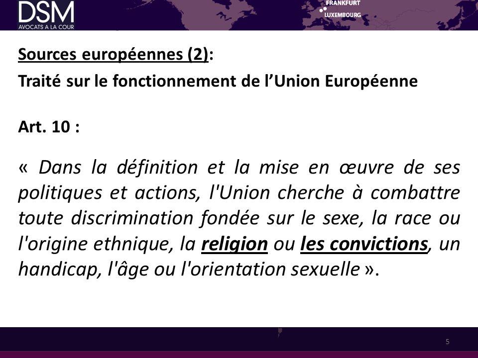 Sources européennes (2): Traité sur le fonctionnement de lUnion Européenne Art. 10 : « Dans la définition et la mise en œuvre de ses politiques et act