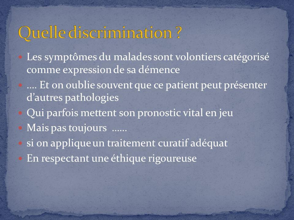 Les symptômes du malades sont volontiers catégorisé comme expression de sa démence …. Et on oublie souvent que ce patient peut présenter dautres patho