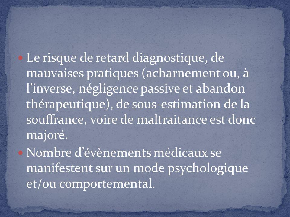 Le risque de retard diagnostique, de mauvaises pratiques (acharnement ou, à linverse, négligence passive et abandon thérapeutique), de sous-estimation
