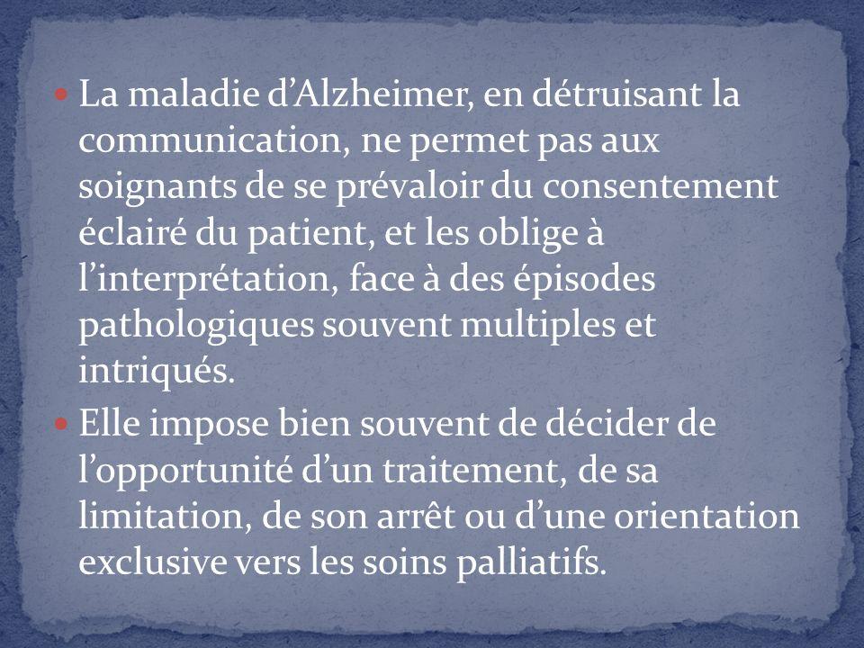 La maladie dAlzheimer, en détruisant la communication, ne permet pas aux soignants de se prévaloir du consentement éclairé du patient, et les oblige à