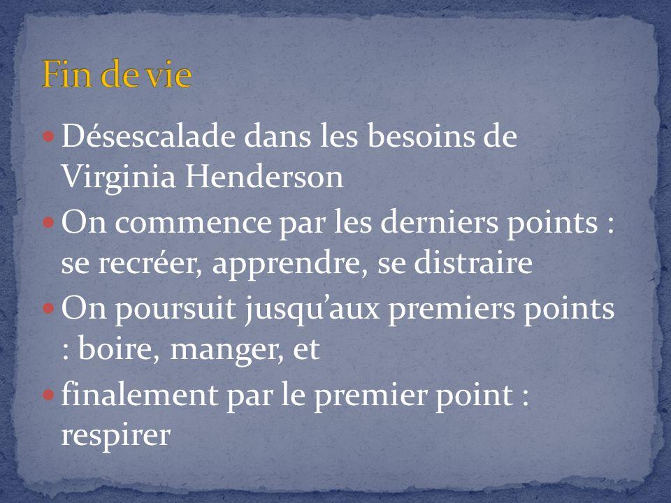 Désescalade dans les besoins de Virginia Henderson On commence par les derniers points : se recréer, apprendre, se distraire On poursuit jusquaux prem
