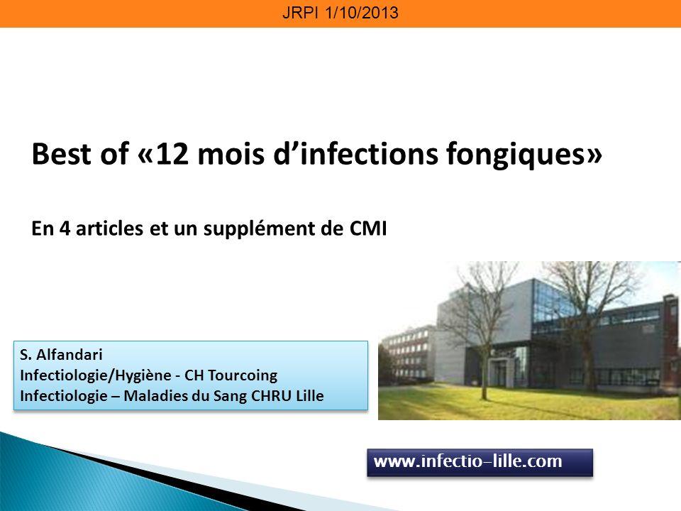JRPI 1/10/2013 Best of «12 mois dinfections fongiques» En 4 articles et un supplément de CMI S. Alfandari Infectiologie/Hygiène - CH Tourcoing Infecti