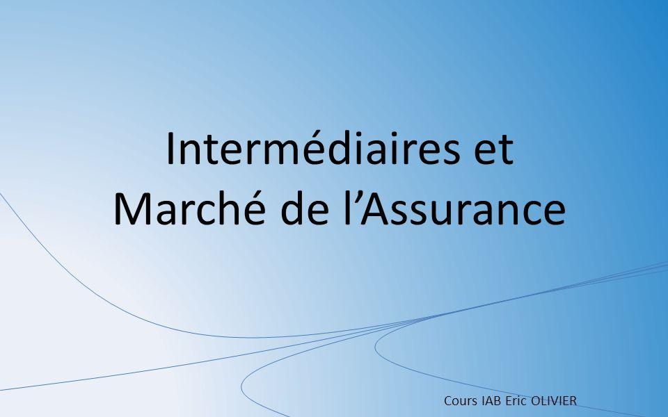 Intermédiaires et Marché de lAssurance Cours IAB Eric OLIVIER