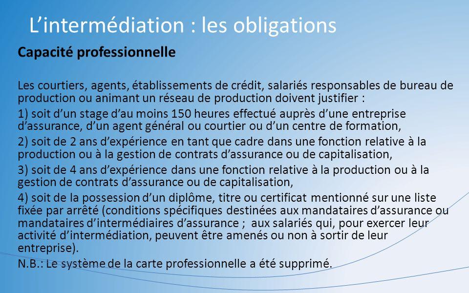 Lintermédiation : les obligations Capacité professionnelle Les courtiers, agents, établissements de crédit, salariés responsables de bureau de product