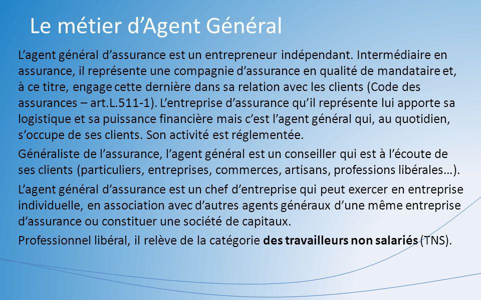 Le métier dAgent Général Lagent général dassurance est un entrepreneur indépendant. Intermédiaire en assurance, il représente une compagnie dassurance