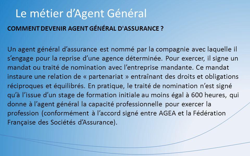 Le métier dAgent Général COMMENT DEVENIR AGENT GÉNÉRAL D'ASSURANCE ? Un agent général dassurance est nommé par la compagnie avec laquelle il sengage p