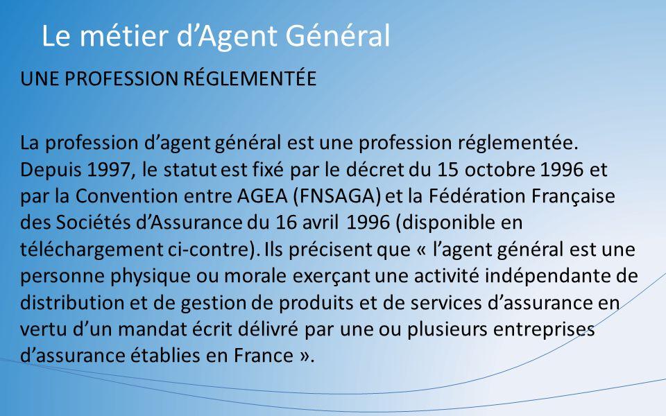 Le métier dAgent Général UNE PROFESSION RÉGLEMENTÉE La profession dagent général est une profession réglementée. Depuis 1997, le statut est fixé par l