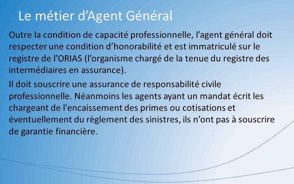 Le métier dAgent Général Outre la condition de capacité professionnelle, lagent général doit respecter une condition dhonorabilité et est immatriculé